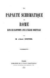 La papauté schismatique: ou, Rome dans ses rapports avec l'église orientale