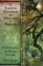 A Teaching Handbook for Wiccans and Pagans: Practical Guidance for Sharing Your Path