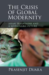 The Crisis of Global Modernity: Asian Traditions and a Sustainable Future