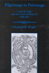 Pilgrimage to Patronage: Lope de Vega and the Court of Philip III, 1598-1621