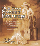 Our Own Sweet Sounds: a Celebration of Popular Music in Arkansas - 2nd Ed. (p)