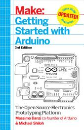 Getting Started with Arduino: The Open Source Electronics Prototyping Platform, Edition 3