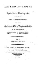 Letters and Papers on Agriculture, Planting, &c. Selected from the Correspondence of the Bath and West of England Society for the Encouragement of Agriculture, Arts, Manufactures and Commerce: Volume 2