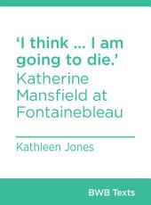 'I think ... I am going to die.': Katherine Mansfield at Fontainebleau