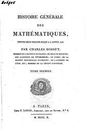 Histoire générale des mathématiques, depuis leur origine jusqu'à l'année 1808: Volume1
