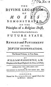 The divine legation of Moses demonstrated: on the principles of a religious deist, from the omission of the doctrine of a future state of reward and punishment in the Jewish dispensation, Volume 2, Part 1