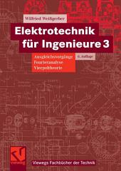 Elektrotechnik für Ingenieure 3: Ausgleichsvorgänge, Fourieranalyse, Vierpoltheorie. Ein Lehr- und Arbeitsbuch für das Grundstudium, Ausgabe 6