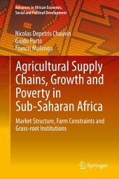 Agricultural Supply Chains, Growth and Poverty in Sub-Saharan Africa: Market Structure, Farm Constraints and Grass-root Institutions