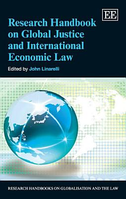 Research Handbook on Global Justice and International Economic Law PDF