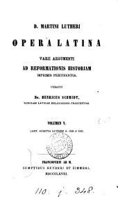 D. Martini Lutheri opera Latina varii argumenti ad Reformationis historiam imprimis pertinentia, curavit H. Schmidt: Volumes 5-6