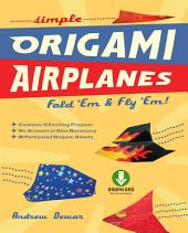 Simple Origami Airplanes: Fold 'Em & Fly 'Em!: Origami Book with 16 Projects and Downloadable Instructional Video: Great for Kids and Adults
