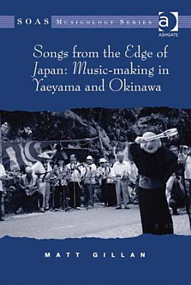 Songs from the Edge of Japan  Music making in Yaeyama and Okinawa PDF