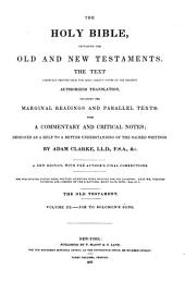 The Holy Bible: Containing the Old and New Testaments, the Text Carefully Printed from the Most Correct Copies of the Present Authorized Translation, Including the Marginal Readings and Parallel Texts. With a Commentary and Critical Notes Designed as a Help to a Better Understanding of the Sacred Writings, Volume 3