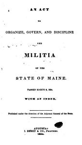 An Act to Organize, Govern, and Discipline the Militia of the State of Maine: Passed March 8, 1834
