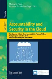 Accountability and Security in the Cloud: First Summer School, Cloud Accountability Project, A4Cloud, Malaga, Spain, June 2-6, 2014, Revised Selected Papers and Lectures