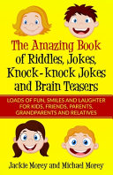 The Amazing Book of Riddles  Jokes  Knock knock Jokes and Brain Teasers  Loads of FUN  Smiles and Laughter for Kids  Friends  Parents  Grandparents an