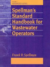Spellman's Standard Handbook Wastewater Operators: Advanced Level, Volume 3