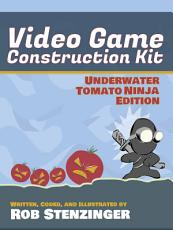 Video Game Construction Kit  Underwater Tomato Ninja Edition PDF