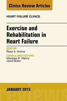Exercise and Rehabilitation in Heart Failure  An Issue of Heart Failure Clinics  PDF