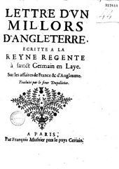 Lettre d'vn millors d'Angleterre, écritte à la Reyne régente, à Sainct Germain en Laye sur les affaires de France et d'Angleterre, traduite par le sieur Dupelletier