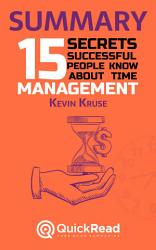 Summary of '15 Secrets Successful People Know About Time Management' by Kevin Kruse - Free book by QuickRead.com