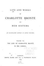 Life and Works of Charlotte Brontë and Her Sisters: The life of Charlotte Brontë, by Mrs. Gaskell