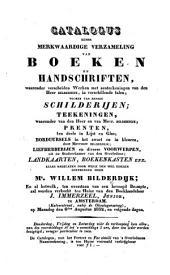 Catalogus eener merkwaardige verzameling van boeken en handschriften, waaronder verscheiden werken met aanteekeningen van den Heer Bilderdijk ... schilderijen; teekeningen, waaronder van den Heer en van Mevr. Bilderdijk; prenten ... boorduursels ... door Mevrouw Bilderdijk; liefhebberijen ... landkaarten ... alles nagelaten door ... Willem Bilderdijk; en al hetwelk ... zal worden verkocht ten huize van den boekhandelaar J. Immerzeel ... te Amsterdam ... op Maandag den 6den Augustus 1832, etc