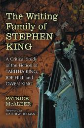 The Writing Family of Stephen King: A Critical Study of the Fiction of Tabitha King, Joe Hill and Owen King