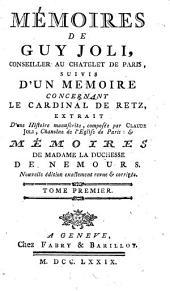 Mémoires de Guy Joli, Conseller au Chatelet de Paris,: suivies d'une mémoire concernant le cardinal de Retz, extrait, Volume1