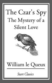 The Czar's Spy: The Mystery of a Silent Love