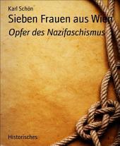 Sieben Frauen aus Wien: Opfer des Nazifaschismus