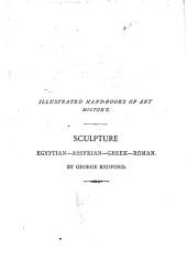 Sculpture, Egyptian-Assyrian-Greek-Roman: With Numerous Illustrations, a Map of Ancient Greece and a Chronological List of Ancient Sculptors and Their Works