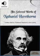 The Selected Works of Nathaniel Hawthorne - AUDIO EDITION OF AMERICAN SHORT STORIES FOR ENGLISH LEARNERS, CHILDREN(KIDS) AND YOUNG ADULTS: Including Doctor Heidegger's Experiment, Feathertop, Rappaccini's Daughter, The Ambitious Guest & The Birthmark