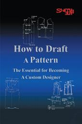 How To Draft A Pattern: The Essential Guide to Custom Design