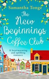 The New Beginnings Coffee Club: Sunshine and second chances in the only feel-good read you need this summer: Book 8