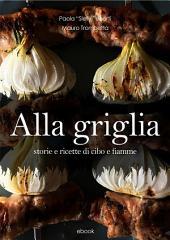 ALLA GRIGLIA - Storie e ricette di cibo e fiamme