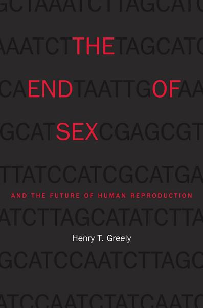 Download The End of Sex and the Future of Human Reproduction Book
