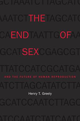 The End of Sex and the Future of Human Reproduction