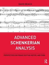 Advanced Schenkerian Analysis: Perspectives on Phrase Rhythm, Motive, and Form
