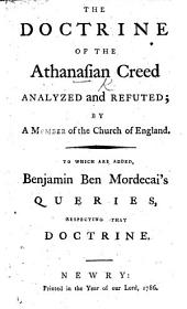 The Doctrine of the Athanasian Creed Analyzed and Refuted; by a Member of the Church of England. To which are Added Benjamin Ben Mordecai's Queries, Respecting that Doctrine