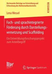 Fach- und sprachintegrierte Förderung durch Darstellungsvernetzung und Scaffolding: Ein Entwicklungsforschungsprojekt zum Anteilbegriff