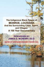 The Indigenous Black People of Monroe, Louisiana and the Surrounding Cities, Towns, and Villages: A 100 Year Documentary