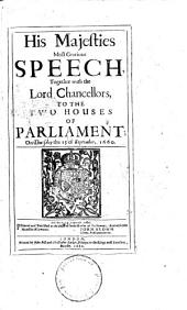 His Majesties Most Gracious Speech, Together with the Lord Chancellors, to the Two Houses of Parliament, on Thursday the 13 of September, 1660