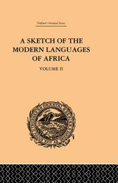 A Sketch of the Modern Languages of Africa:: Volume 2