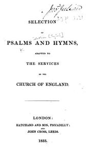 A Selection of Psalms and Hymns, adapted to the services of the Church of England