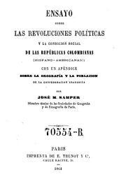 Ensayo sobre las revoluciones políticas y la condicion social de las repúblicas colombianas (hispano-americanas): con un apéndice sobre la orografía y la poblacion de la Confederacion Granadina