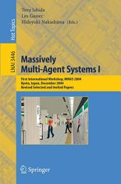 Massively Multi-Agent Systems I: First International Workshop, MMAS 2004, Kyoto, Japan, December 10-11, 2004, Revised Selected and Invited Papers