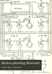 Modern Plumbing Illustrated: A Comprehensive and Thoroughly Practical Work on the Modern and Most Approved Methods of Plumbing Construction