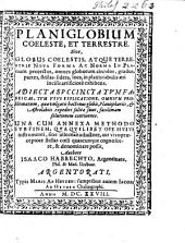 Planiglobium Coeleste, Et Terrestre. Sive, Globus Coelestis, Atque Terrestris Nova Forma Ac Norma In Planum projectus ...: Adiecta Svccincta Tvm Fabricae, Tvm Vsvs Explicatione ...