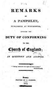 Remarks on a pamphlet, published at Winchester, entitled The duty of conforming to the Church of England, in question and answer